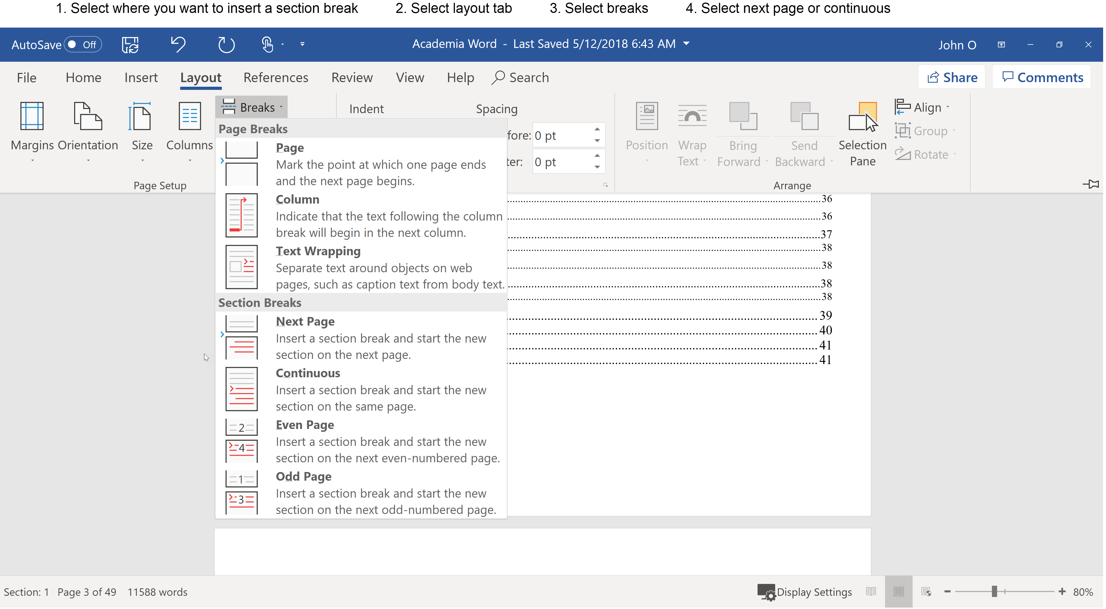 How to create section break in a Word document: 1 Select where you want to insert the section break 2 Select layout tab 3 Select breaks 4 Select next page or continuous
